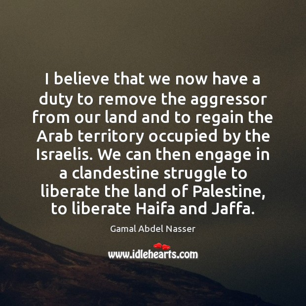 I believe that we now have a duty to remove the aggressor Liberate Quotes Image