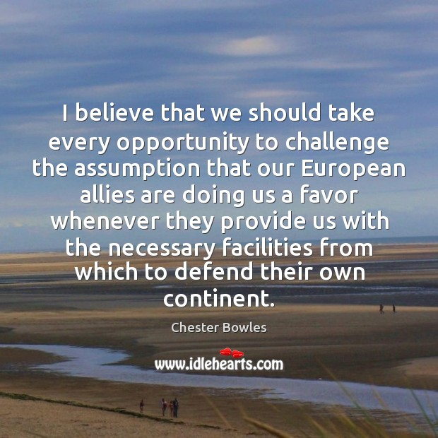 I believe that we should take every opportunity to challenge the assumption Image