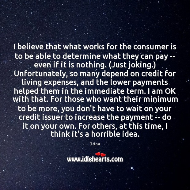 I believe that what works for the consumer is to be able Trina Picture Quote