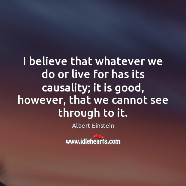 Image, I believe that whatever we do or live for has its causality;
