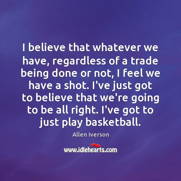 I believe that whatever we have, regardless of a trade being done Image