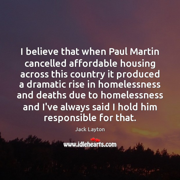 Image, I believe that when Paul Martin cancelled affordable housing across this country
