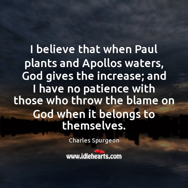 I believe that when Paul plants and Apollos waters, God gives the Image