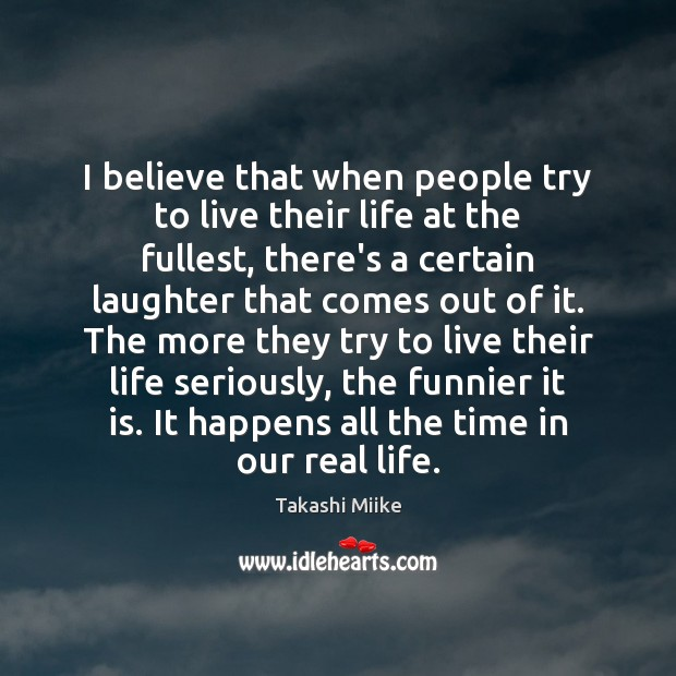 I believe that when people try to live their life at the Real Life Quotes Image