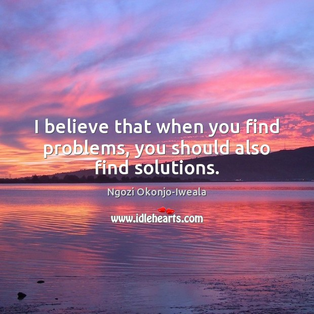 I believe that when you find problems, you should also find solutions. Image