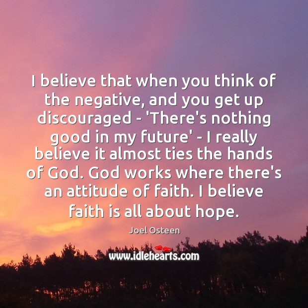 Image, I believe that when you think of the negative, and you get