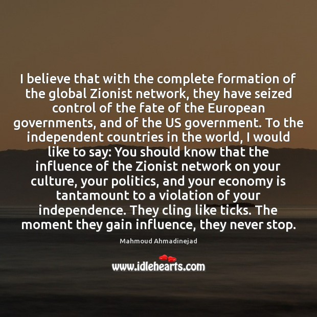 I believe that with the complete formation of the global Zionist network, Independence Quotes Image