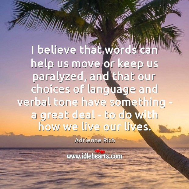 I believe that words can help us move or keep us paralyzed, Adrienne Rich Picture Quote