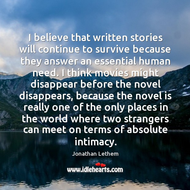 I believe that written stories will continue to survive because they answer Image
