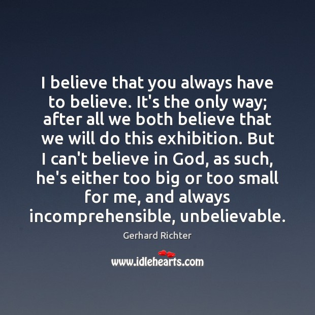 Image, I believe that you always have to believe. It's the only way;