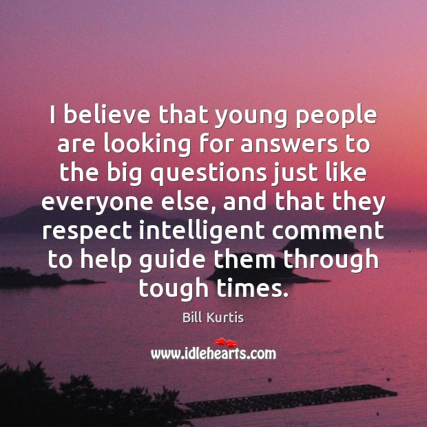 Image, I believe that young people are looking for answers to the big
