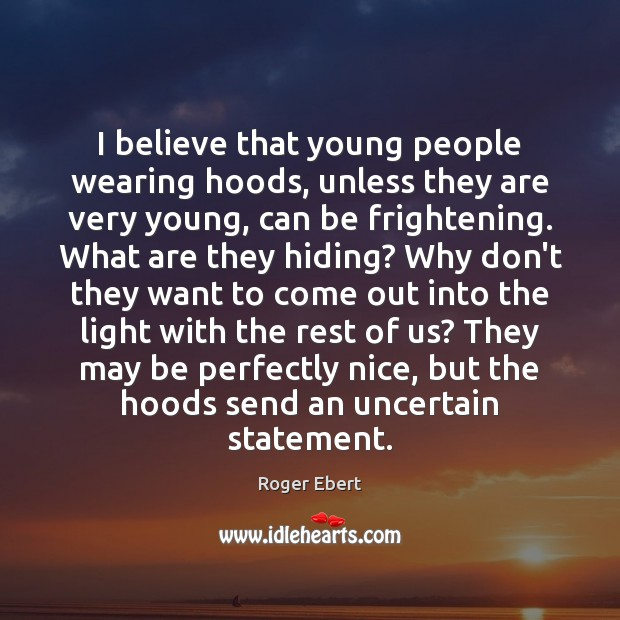 I believe that young people wearing hoods, unless they are very young, Image