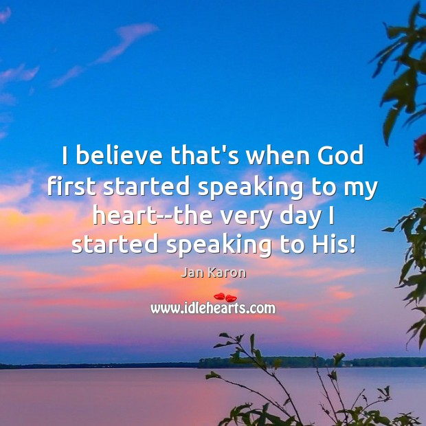I believe that's when God first started speaking to my heart–the very Jan Karon Picture Quote