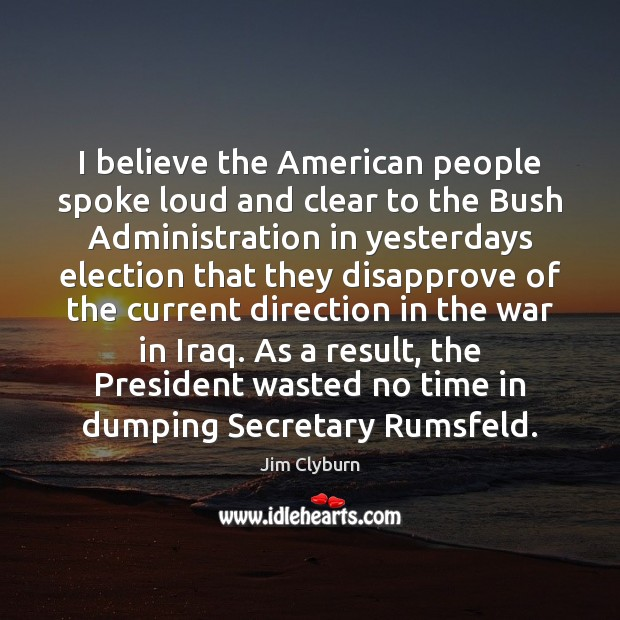 I believe the American people spoke loud and clear to the Bush Image