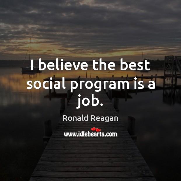 Image, I believe the best social program is a job.