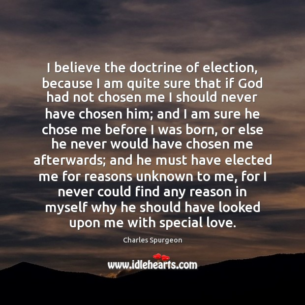 I believe the doctrine of election, because I am quite sure that Image