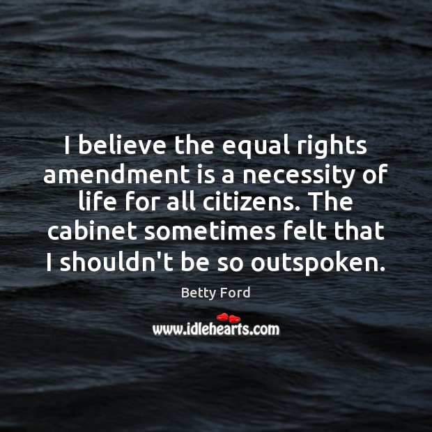 Image, I believe the equal rights amendment is a necessity of life for