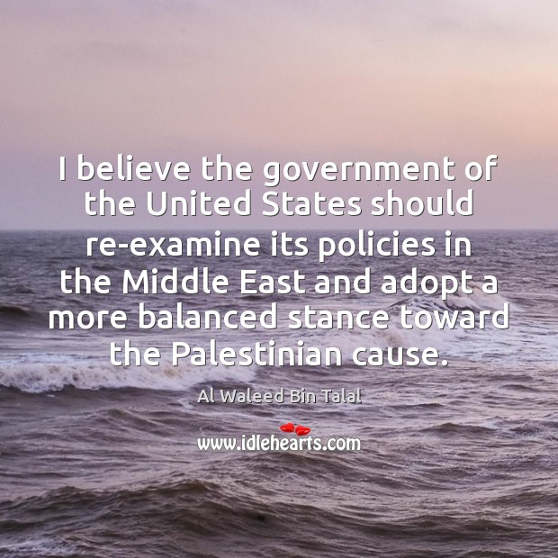 I believe the government of the United States should re-examine its policies Al Waleed Bin Talal Picture Quote
