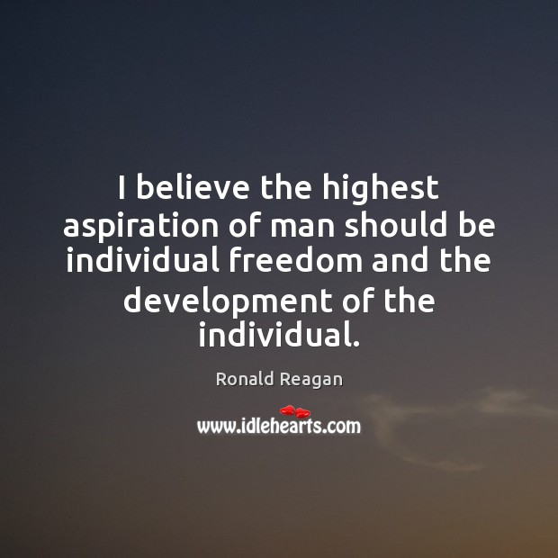 Image, I believe the highest aspiration of man should be individual freedom and