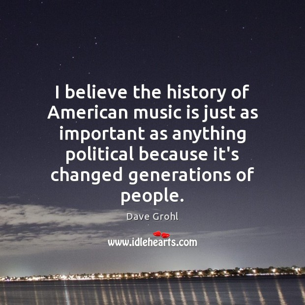 Image, I believe the history of American music is just as important as