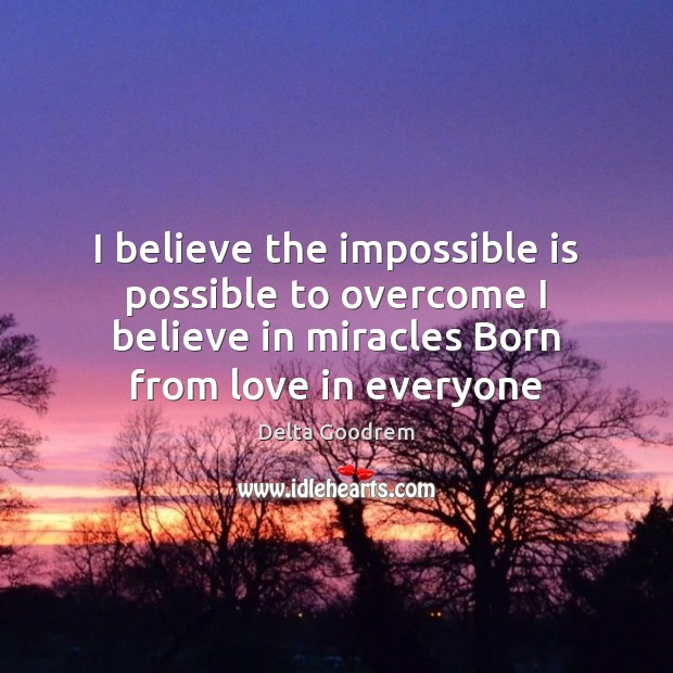 I believe the impossible is possible to overcome I believe in miracles Image