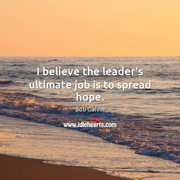 Image, I believe the leader's ultimate job is to spread hope.