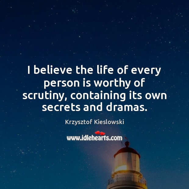 I believe the life of every person is worthy of scrutiny, containing Image