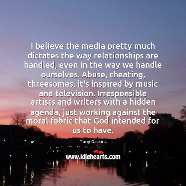 I believe the media pretty much dictates the way relationships are handled, Tony Gaskins Picture Quote