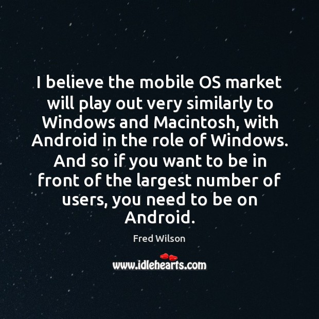 I believe the mobile OS market will play out very similarly to Fred Wilson Picture Quote