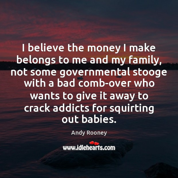 Image, I believe the money I make belongs to me and my family,