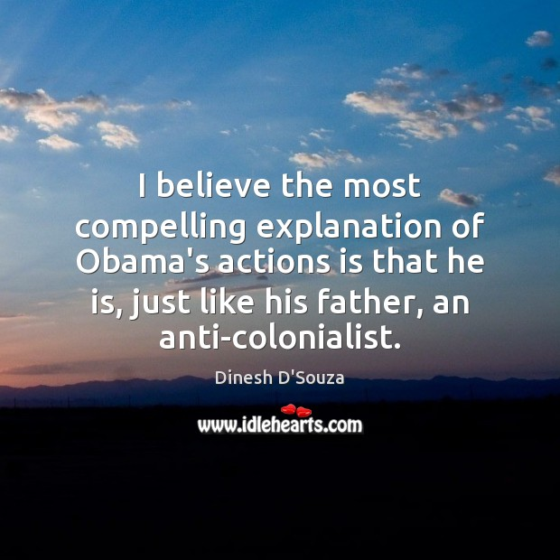 Image, I believe the most compelling explanation of Obama's actions is that he