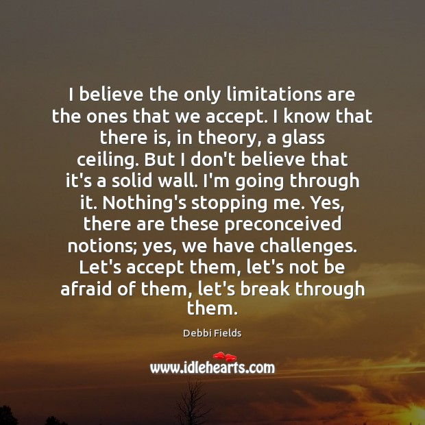Image, I believe the only limitations are the ones that we accept. I