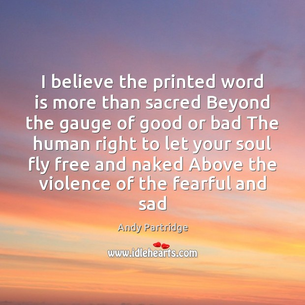 I believe the printed word is more than sacred Beyond the gauge Andy Partridge Picture Quote