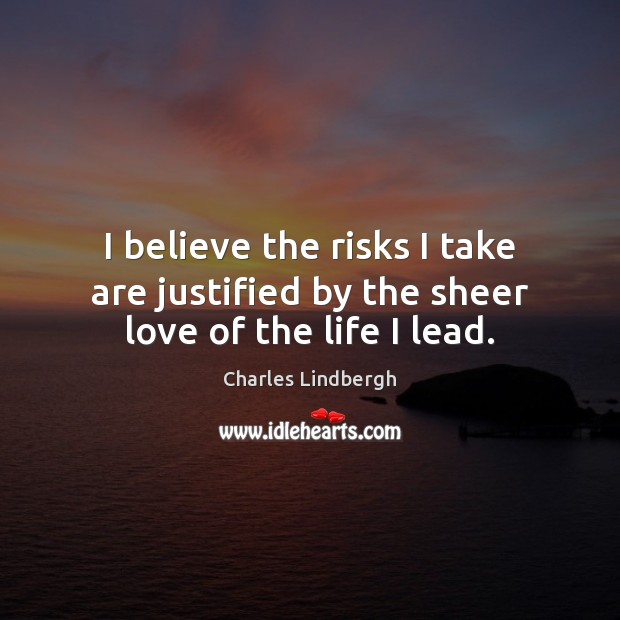 Image, I believe the risks I take are justified by the sheer love of the life I lead.