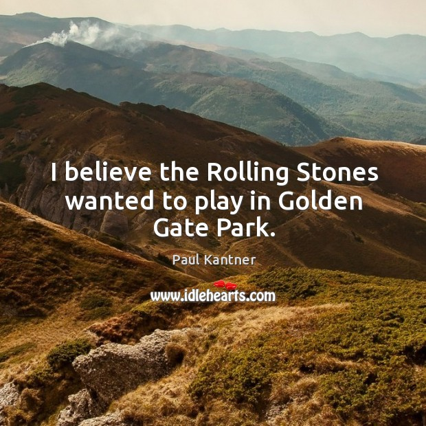 I believe the rolling stones wanted to play in golden gate park. Image