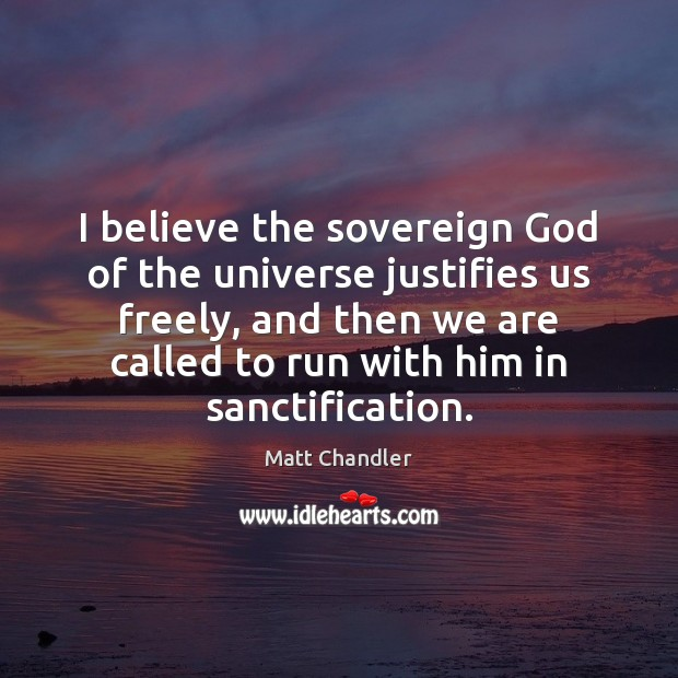 I believe the sovereign God of the universe justifies us freely, and Image