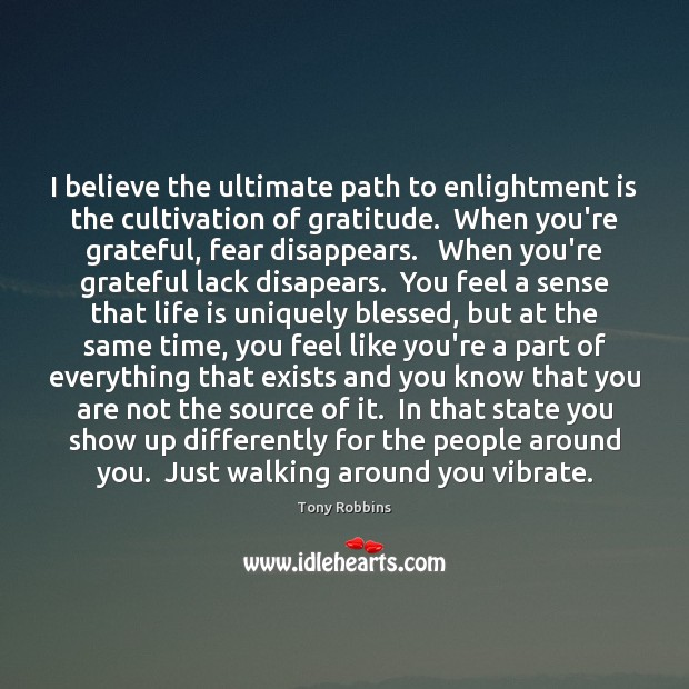 I believe the ultimate path to enlightment is the cultivation of gratitude. Image