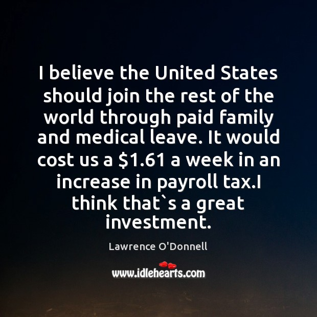 I believe the United States should join the rest of the world Lawrence O'Donnell Picture Quote