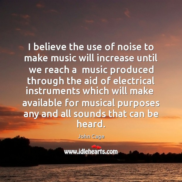 Image, I believe the use of noise to make music will increase until