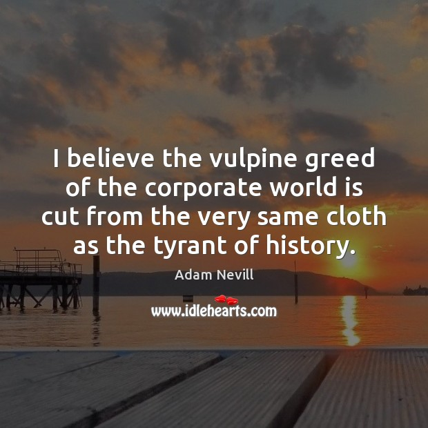 Image, I believe the vulpine greed of the corporate world is cut from