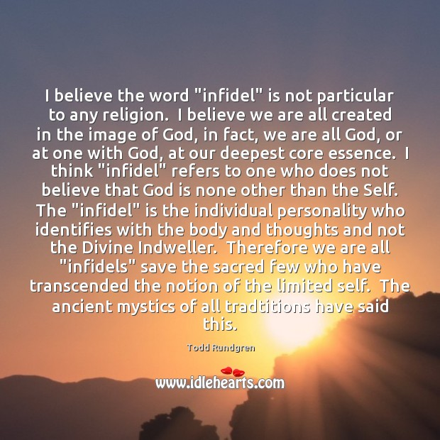 "I believe the word ""infidel"" is not particular to any religion.  I Todd Rundgren Picture Quote"