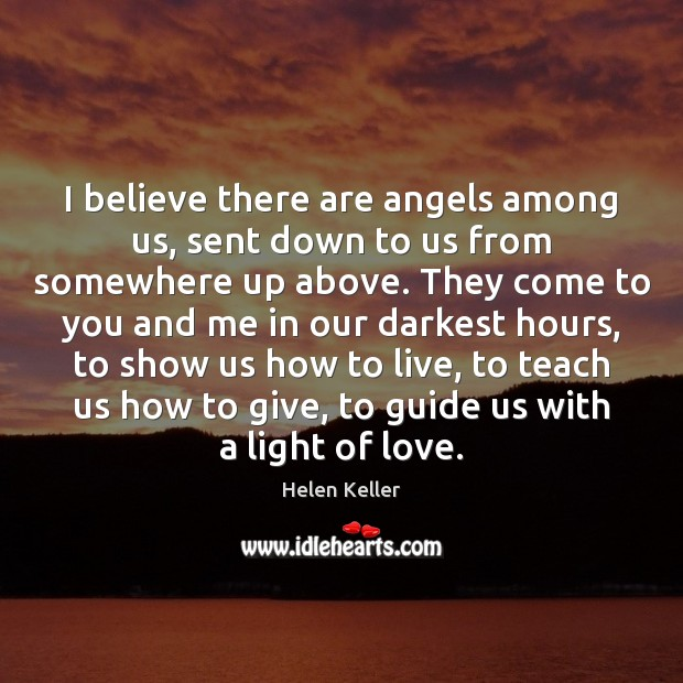 I believe there are angels among us, sent down to us from Helen Keller Picture Quote