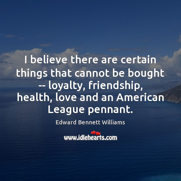 Image, I believe there are certain things that cannot be bought — loyalty,