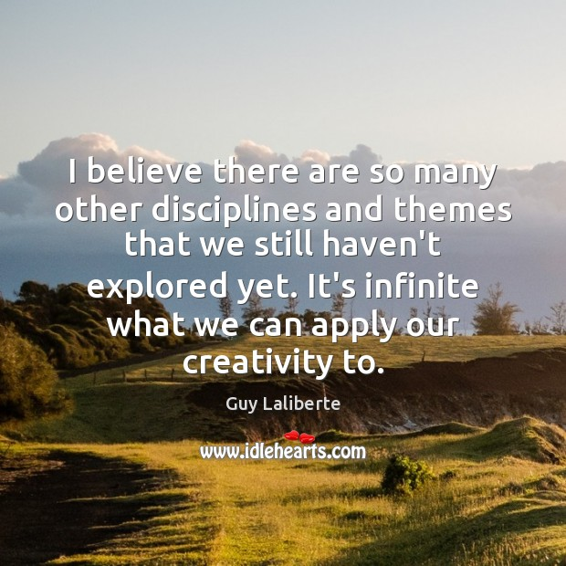 I believe there are so many other disciplines and themes that we Image
