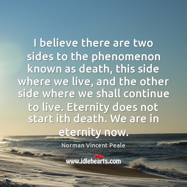 I believe there are two sides to the phenomenon known as death, Norman Vincent Peale Picture Quote