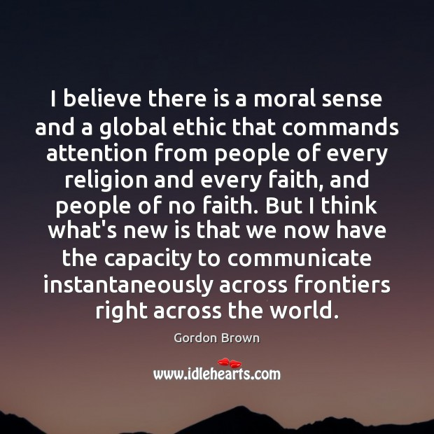 I believe there is a moral sense and a global ethic that Image