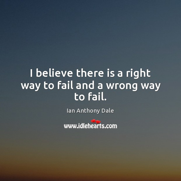 Image, I believe there is a right way to fail and a wrong way to fail.