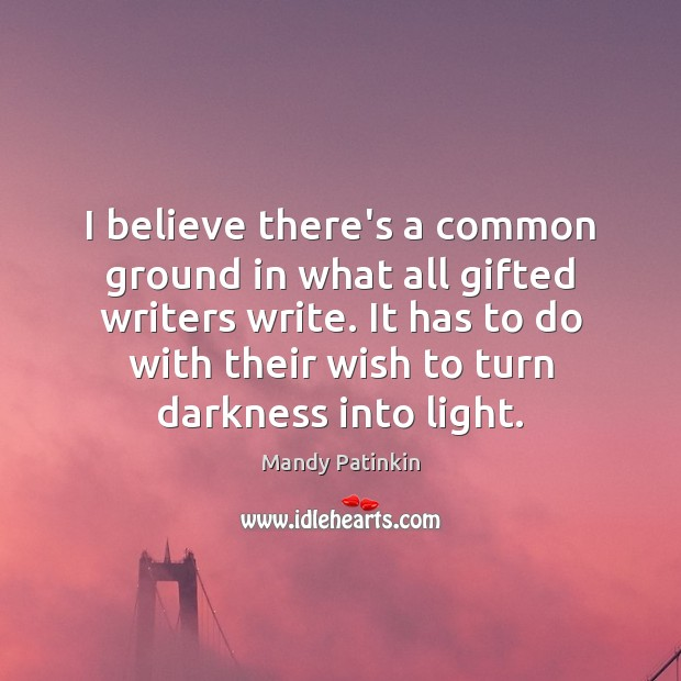 Image, I believe there's a common ground in what all gifted writers write.