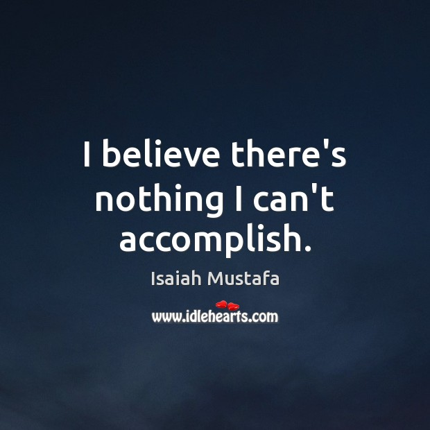 I believe there's nothing I can't accomplish. Image