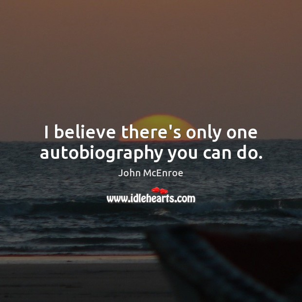 I believe there's only one autobiography you can do. Image
